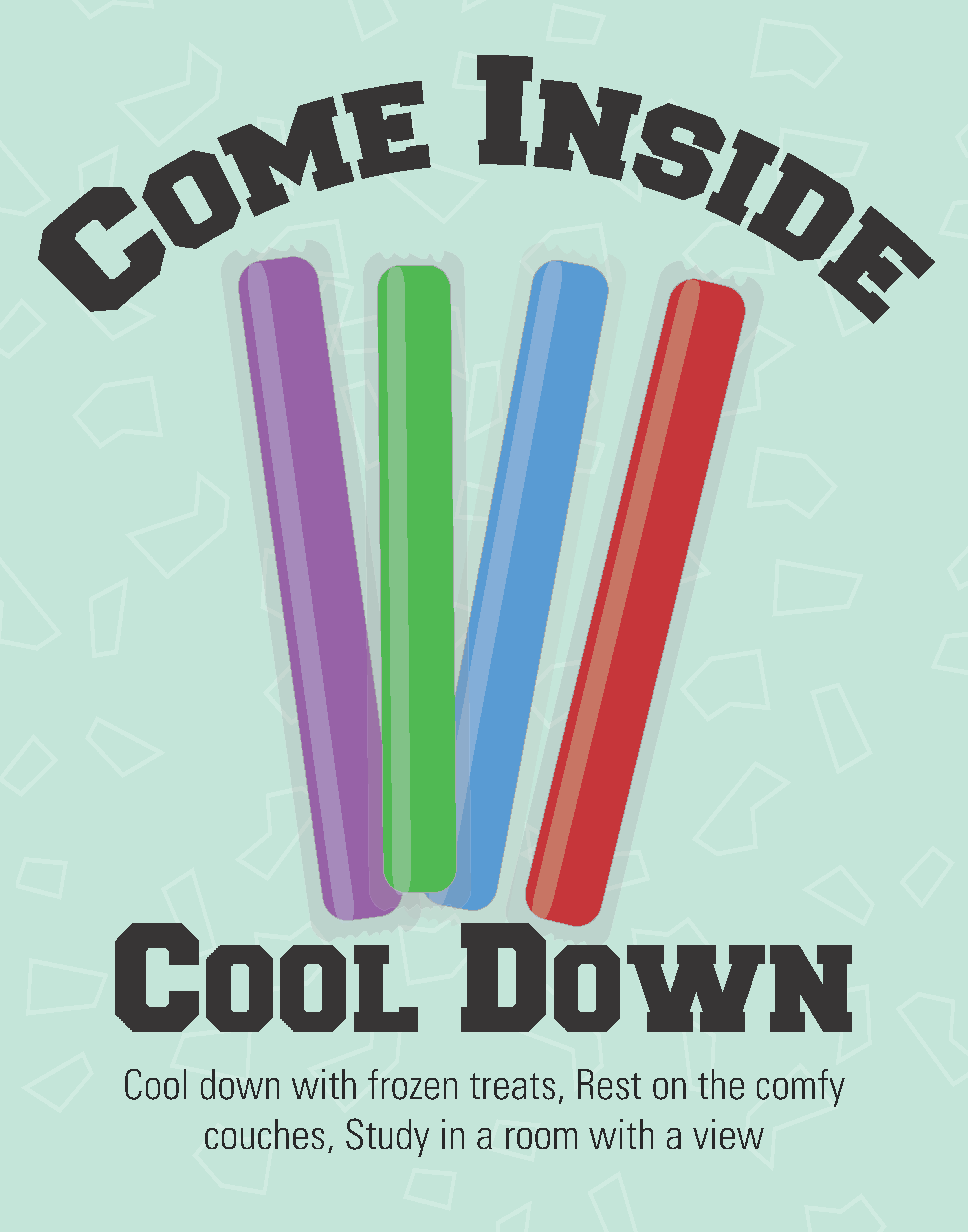 "Image of 4 popsicles that reads ""Come Inside. Cool down. Cool down with frozen treats. Rest on the comfy couches. Study in a room with a view."""